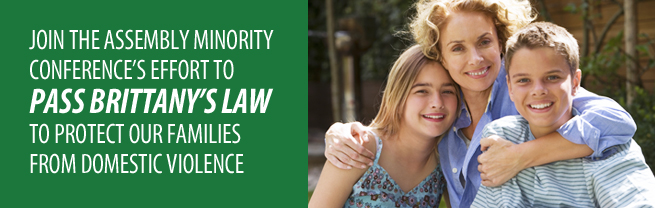 Join the Assembly Minority Conference's Effort to Pass Brittany's Law to Protect Our Families from Domestice Violence